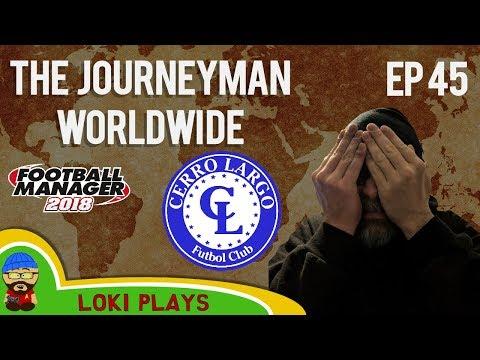 FM18 - Journeyman Worldwide - EP45 - Cerro Largo - PLAYOFF FINAL! - Football Manager 2018