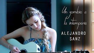 Un zombie a la intemperie- Alejandro Sanz (Cover by Xandra Garsem)