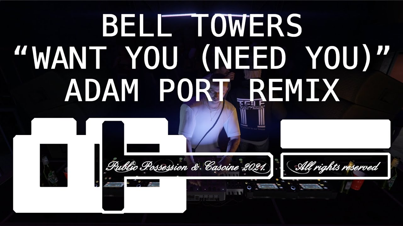 Bell Towers - Want You (Need You) Adam Port Remix
