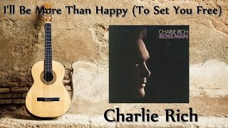 Play I'll Be More Than Happy (To Set You Free)