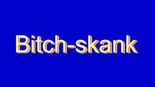 How to Pronounce Bitch-skank