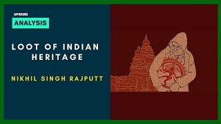 Loot of Indian Heritage - Nikhil Singh Rajputt