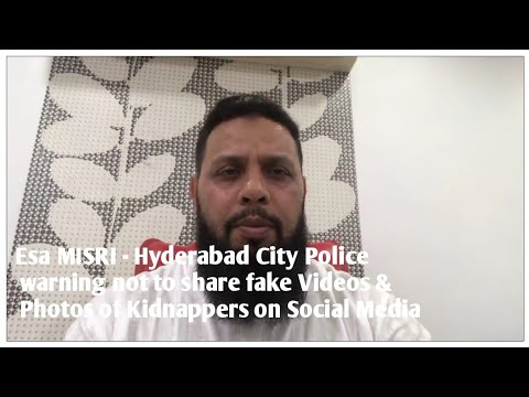 Esa MISRI - Hyderabad City Police  not to share fake Videos & Photos of Kidnappers on Social