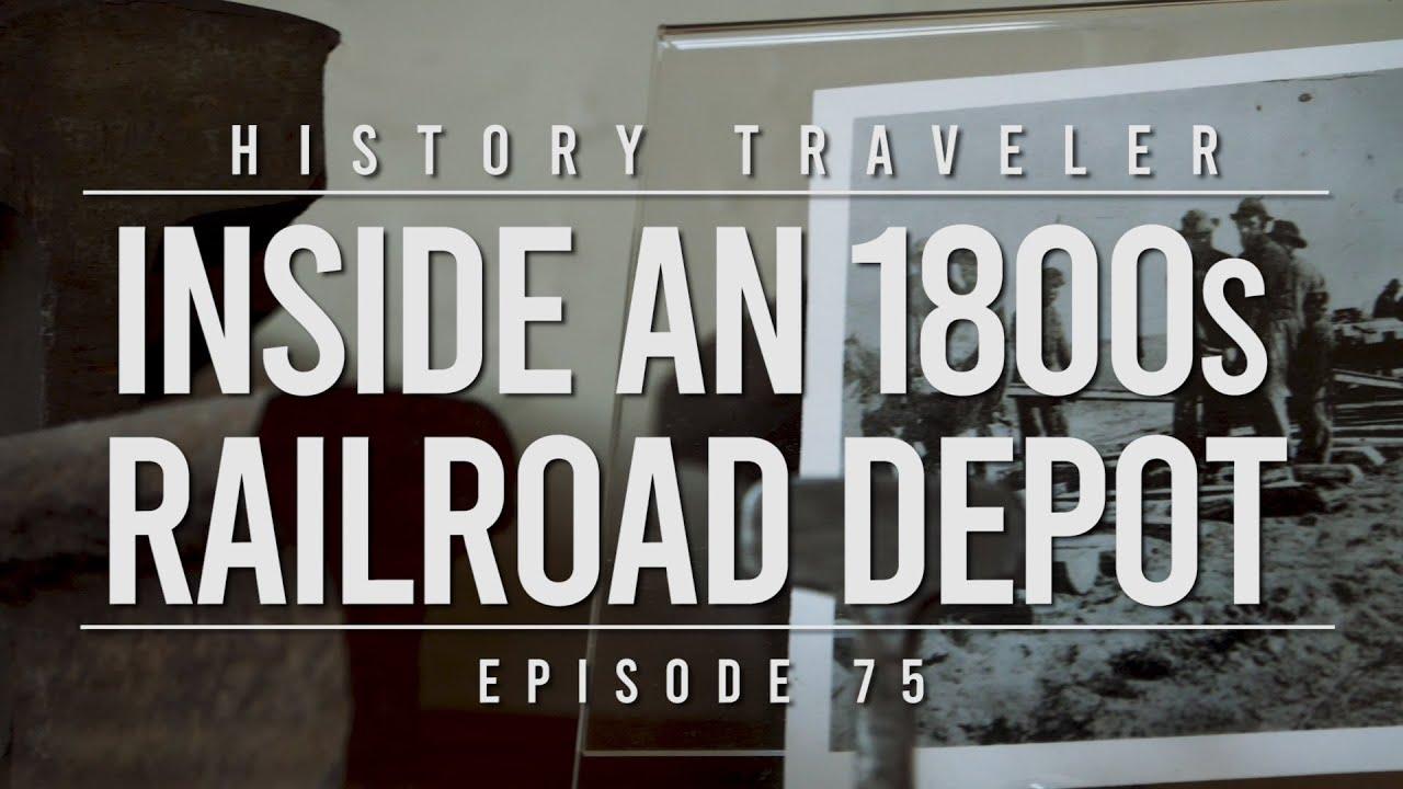 Inside an 1800s Railroad Depot | History Traveler Episode 75