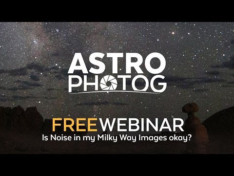 FREE LIVE WEBINAR | Is noise in your Milky Way images okay? | Milky Way Photography