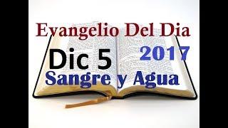 Evangelio del Dia- Martes 5 Diciembre 2017- Dichosos Ustedes- Sangre y Agua