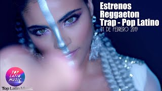 Estrenos Reggaeton - Trap - Pop Latino 01 De Febrero 2019