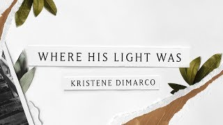 Where His Light Was (Lyric Video) // Kristene DiMarco // Where His Light Was