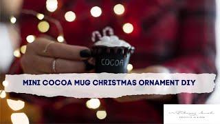 Mini Hot Cocoa Mug Christmas Ornament DIY