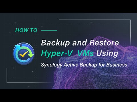 Backup And Restore Hyper-V VMs Using Synology Active Backup For Business | Synology