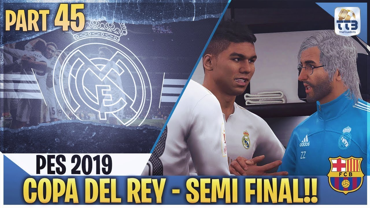 [TTB] PES 2019 - COPA DEL REY SEMI FINAL! - NECK & NECK! - Real Madrid ML  #45 (Realistic Mods)