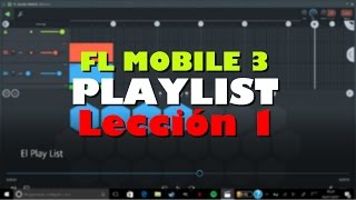 CURSO FL STUDIO MOBILE 3 | El Playlist | Lección 1