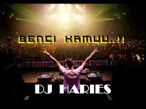benci kamu..!!!! - DJ HARIES