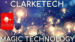 Clarketech: Technologies Indistinguishable from Magic