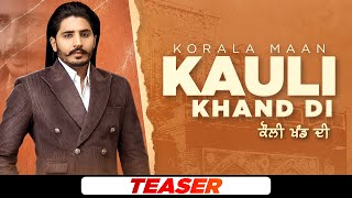 Kauli Khand Di (Teaser) | Korala Maan | Desi Crew | Latest Punjabi Teasers 2021 | Speed Records