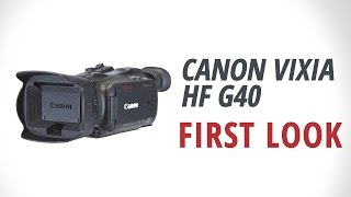 first Look: Canon  VIXIA HF G40
