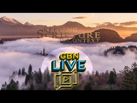 GBNLive - Episode 173 - Keeping Scripture in Context