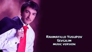 Скачать Rahmatillo Yusupov Sevgilim Рахматилла Юсупов Севгилим