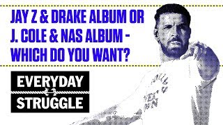 Jay Z & Drake Album or J. Cole & Nas Album - Which Do You Want? | Everyday Struggle