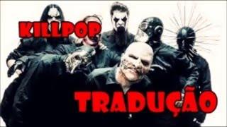 SLIPKNOT - Killpop (TRADUÇÃO) Mp3