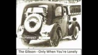 The Gibson - Only When You