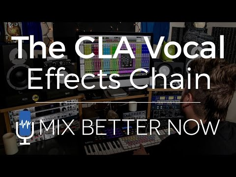 The CLA Vocal EFX Chain | MixBetterNow