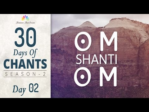 OM SHANTI OM | Mantra Meditation for Deep Inner Peace | 30 DAYS of CHANTS S2 - DAY2, Meditative Mind