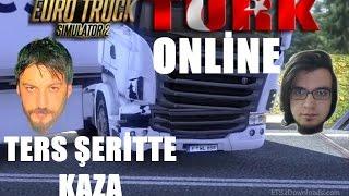 Euro Truck Simulator 2 Türkçe Multiplayer | Ters Şeritte Kaza