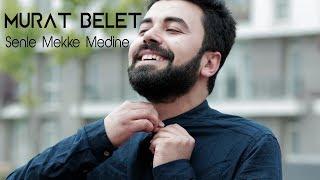 Murat Belet Senle Mekke Medine Orjinal Klip