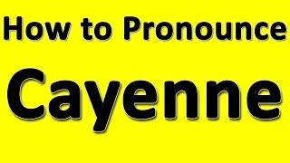 How to Pronounce Cayenne