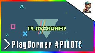 -PlayCorner-   [PILOTE] #0