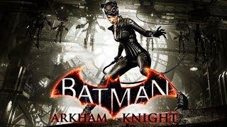 Batman: Arkham Knight - Месть Женщины-Кошки