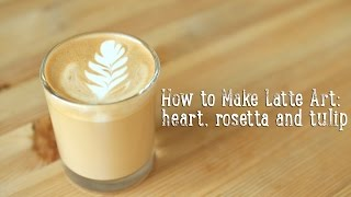 How to Make Latte Art: heart, rosetta and tulip BA Recipes