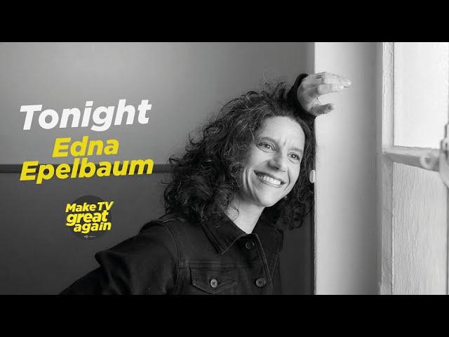Make TV Great Again e9 - Edna Epelbaum