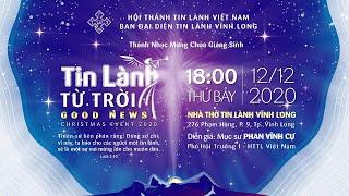 Trực tuyến: Chương trình Mừng Chúa Giáng Sinh 2020 Tại Vĩnh Long - Chủ đề: TIN LÀNH TỪ TRỜI