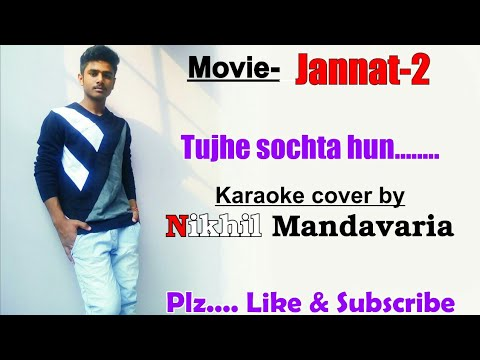 Song - Tujhe sochta hu .....karaoke cover by nikhil mandavaria