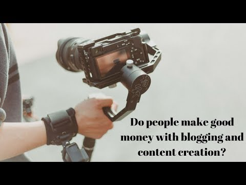 Do people make good money with blogging and content creation?