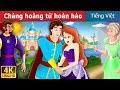 Chàng hoàng tử hoàn hảo | Flawless Prince Story in Vietnam | Truyện cổ tích việt nam