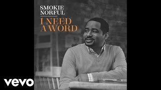 Smokie Norful - I Need A Word (Audio)