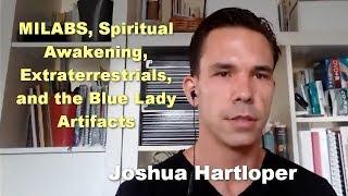 MILABS, Spiritual Awakening, Extraterrestrials, and the Blue Lady Artifacts - Joshua Hartloper