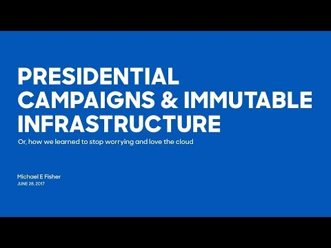 Presidential Campaigns & Immutable Infrastructure