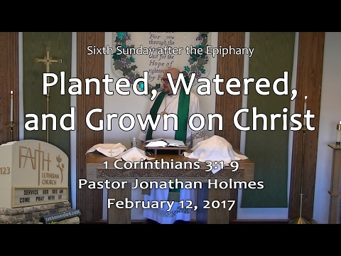 Planted, Watered, and Grown on Christ (1 Corinthians 3:1-9)
