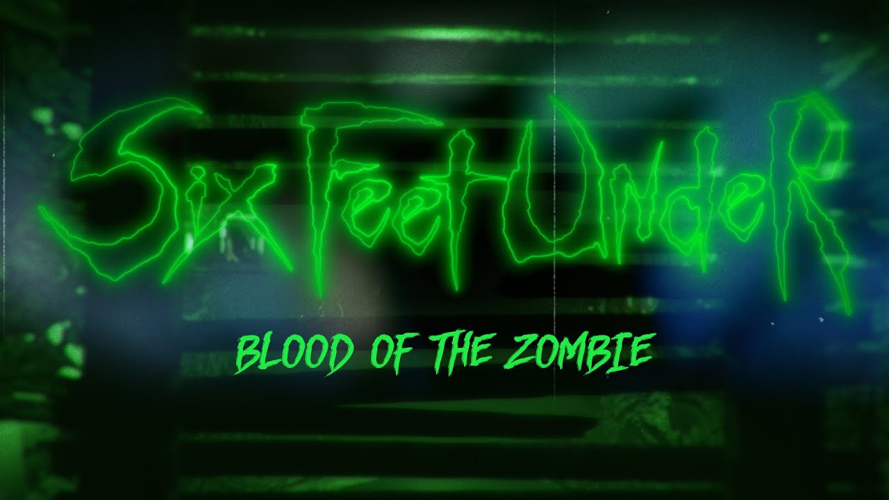 SIX FEET UNDER - Blood Of The Zombie