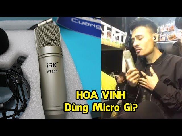 Hoa Vinh Dùng Micro Thu Âm Gì? Micro Thu Âm ISK AT100 | Micro Người Nổi Tiếng
