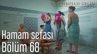 İstanbullu Gelin 68. Bölüm Hamam Sefası