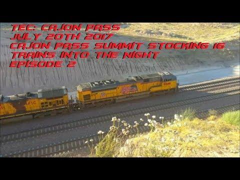 Cajon Pass Summit Stocking 16 Trains into the Night July 20th 2017 Episode 2 : TEC Real Rails Cajon