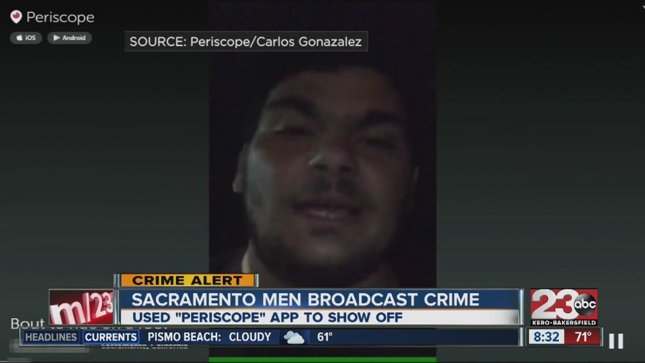 Sacramento Men Broadcast Crime Using Periscope App Youtube