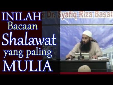 Inilah Bacaan Shalawat Yang Paling Mulia Ust Syafiq Riza Basalamah