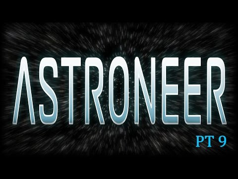 Astroneer | PT 9 | Getting lost on the Barren World