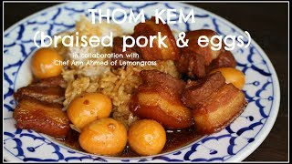 How to make THOM KEM | BRAISED PORK & EGGS | House of X Tia x Chef Ann Ahmed of Lemongrass